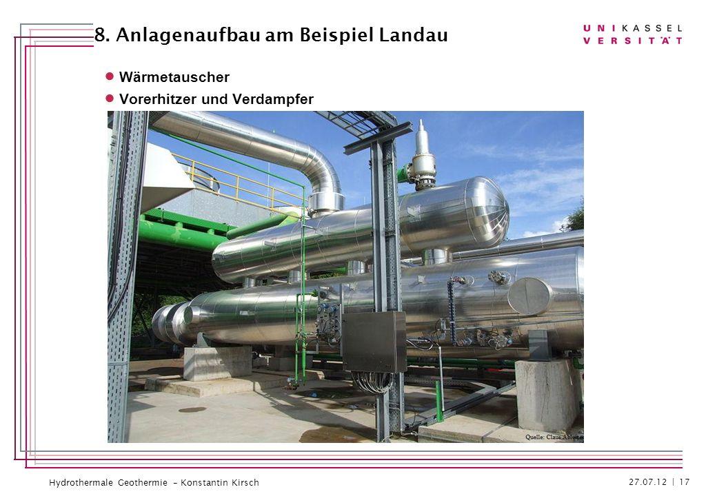 Hydrothermale Geothermie – Konstantin Kirsch Wärmetauscher Vorerhitzer und Verdampfer 27.07.12 | 17 8. Anlagenaufbau am Beispiel Landau