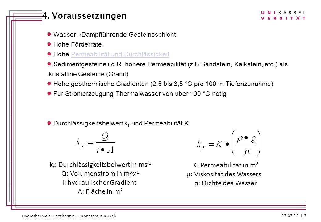 Hydrothermale Geothermie – Konstantin Kirsch 27.07.12 | 7 4. Voraussetzungen Wasser- /Dampfführende Gesteinsschicht Hohe Förderrate Hohe Permeabilität