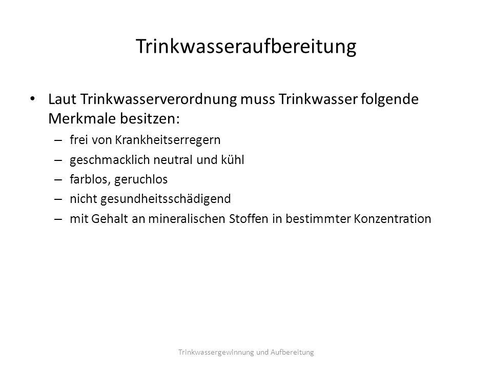Trinkwasseraufbereitung Laut Trinkwasserverordnung muss Trinkwasser folgende Merkmale besitzen: – frei von Krankheitserregern – geschmacklich neutral