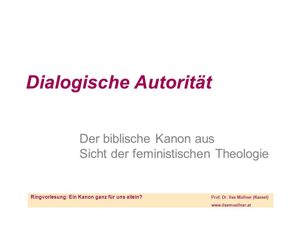 Dialogische Autorität Der biblische Kanon aus Sicht der feministischen Theologie Ringvorlesung: Ein Kanon ganz für uns allein.