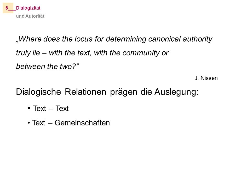 und Autorität _Dialogizität6__ Where does the locus for determining canonical authority truly lie – with the text, with the community or between the t