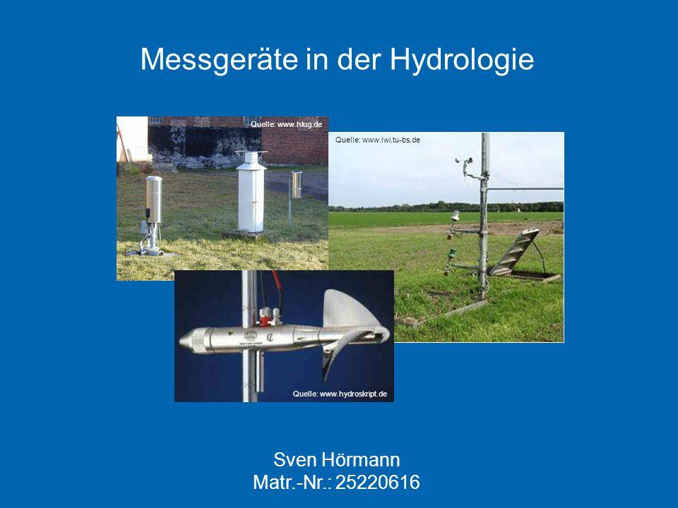 Messgeräte in der Hydrologie Sven Hörmann Matr.-Nr.: 25220616 Quelle: www.hlug.de Quelle: www.hydroskript.de Quelle: www.lwi.tu-bs.de