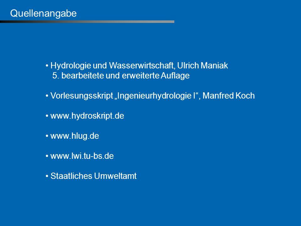 Quellenangabe Hydrologie und Wasserwirtschaft, Ulrich Maniak 5. bearbeitete und erweiterte Auflage Vorlesungsskript Ingenieurhydrologie I, Manfred Koc