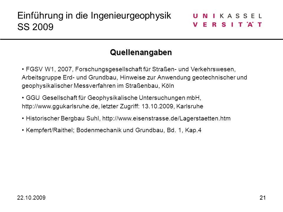 21 Quellenangaben 22.10.2009 Einführung in die Ingenieurgeophysik SS 2009 FGSV W1, 2007, Forschungsgesellschaft für Straßen- und Verkehrswesen, Arbeit
