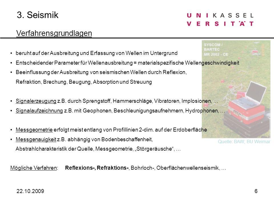 6 3. Seismik 22.10.2009 beruht auf der Ausbreitung und Erfassung von Wellen im Untergrund Entscheidender Parameter für Wellenausbreitung = materialspe