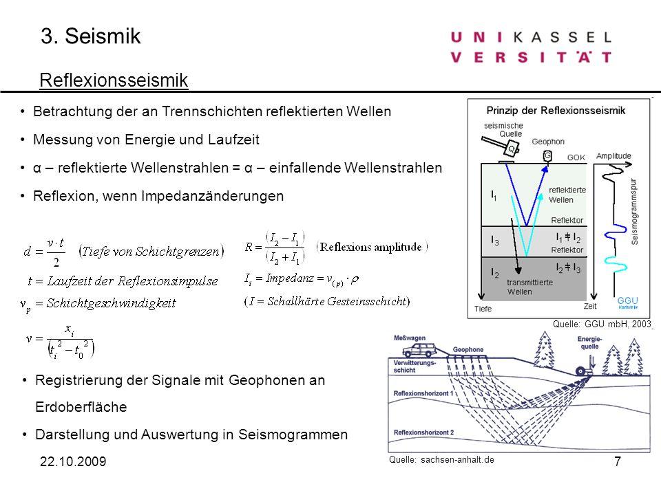 7 3. Seismik 22.10.2009 Reflexionsseismik Betrachtung der an Trennschichten reflektierten Wellen Messung von Energie und Laufzeit α – reflektierte Wel
