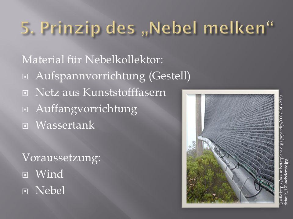 Material für Nebelkollektor: Aufspannvorrichtung (Gestell) Netz aus Kunststofffasern Auffangvorrichtung Wassertank Voraussetzung: Wind Nebel Quelle:ht