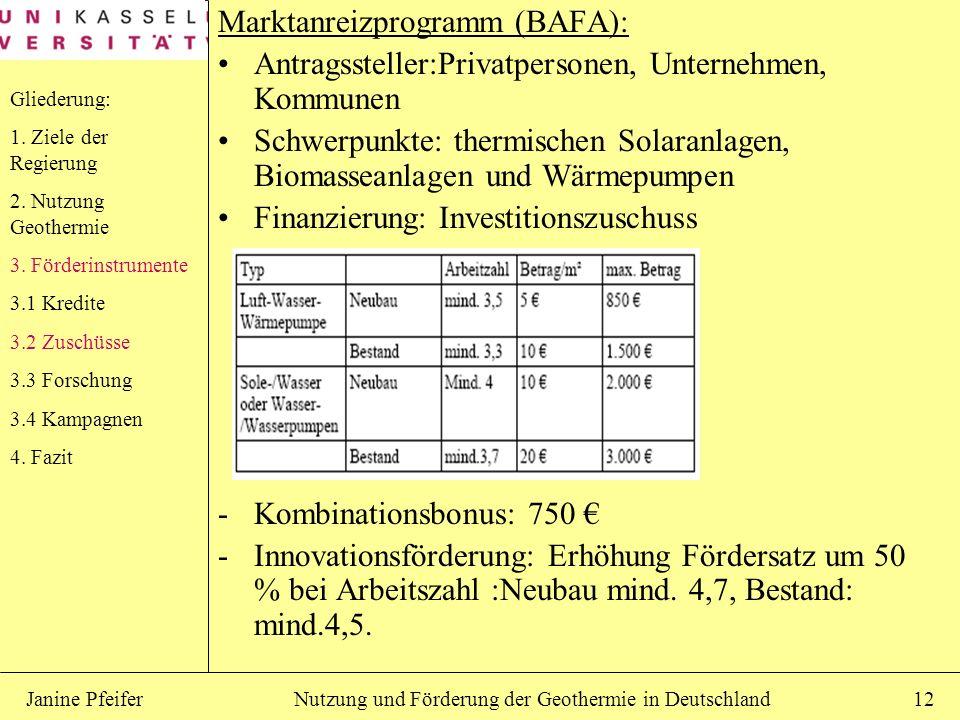 Nutzung und Förderung der Geothermie in DeutschlandJanine Pfeifer12 Marktanreizprogramm (BAFA): Antragssteller:Privatpersonen, Unternehmen, Kommunen S
