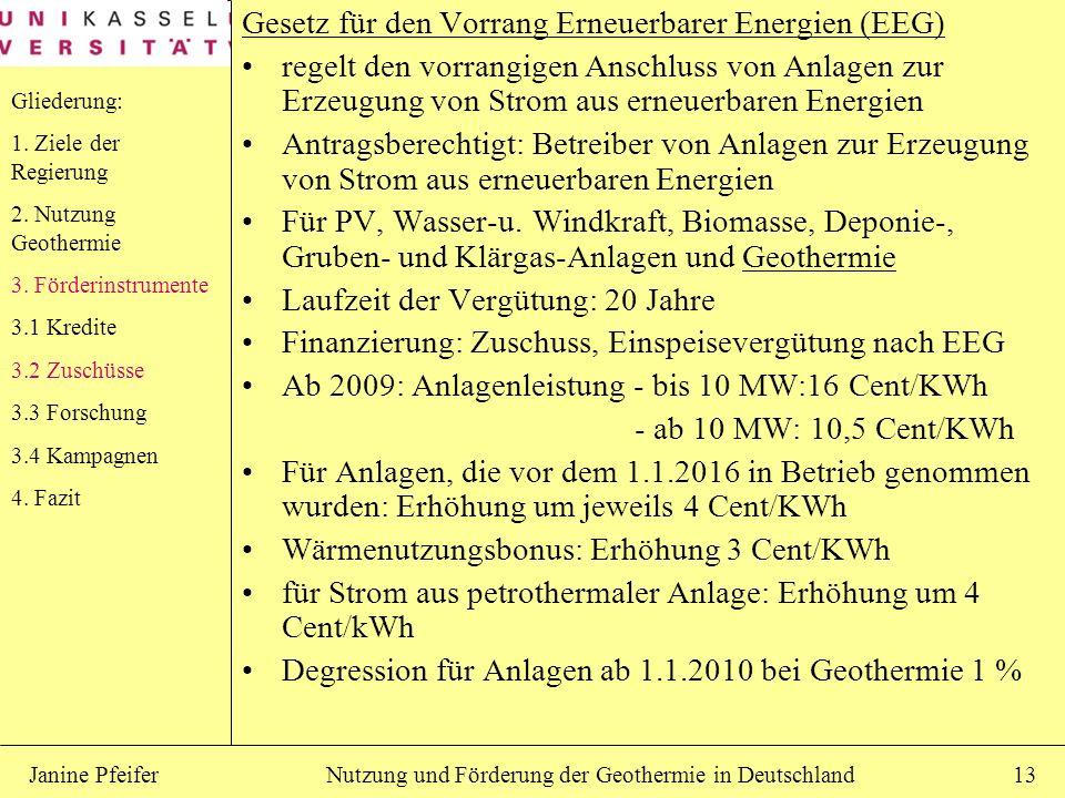 Nutzung und Förderung der Geothermie in DeutschlandJanine Pfeifer13 Gesetz für den Vorrang Erneuerbarer Energien (EEG) regelt den vorrangigen Anschlus