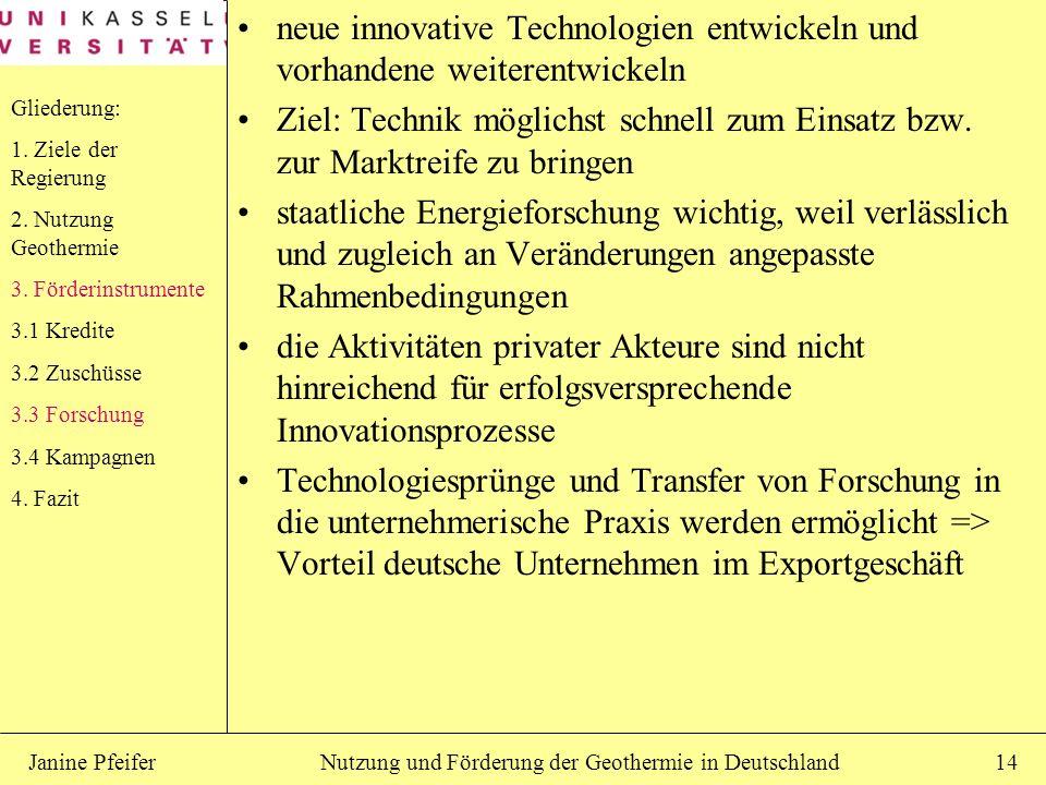 Nutzung und Förderung der Geothermie in DeutschlandJanine Pfeifer14 neue innovative Technologien entwickeln und vorhandene weiterentwickeln Ziel: Tech