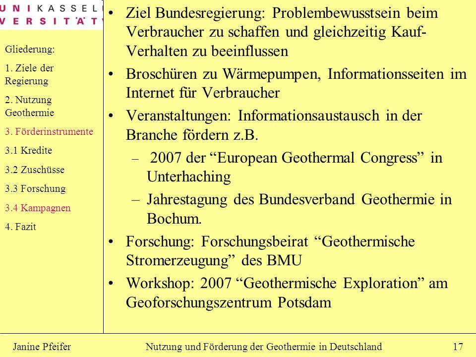 Nutzung und Förderung der Geothermie in DeutschlandJanine Pfeifer17 Ziel Bundesregierung: Problembewusstsein beim Verbraucher zu schaffen und gleichze