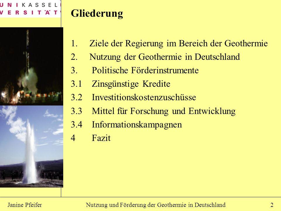 Janine Pfeifer2 Gliederung 1. Ziele der Regierung im Bereich der Geothermie 2.Nutzung der Geothermie in Deutschland 3. Politische Förderinstrumente 3.