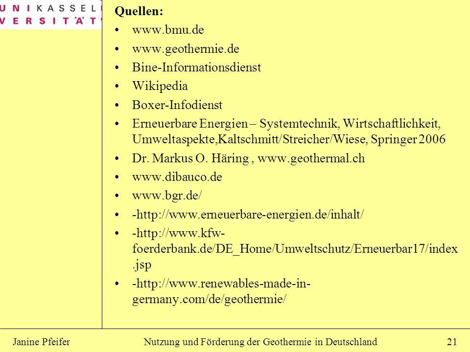 Nutzung und Förderung der Geothermie in DeutschlandJanine Pfeifer21 Quellen: www.bmu.de www.geothermie.de Bine-Informationsdienst Wikipedia Boxer-Info