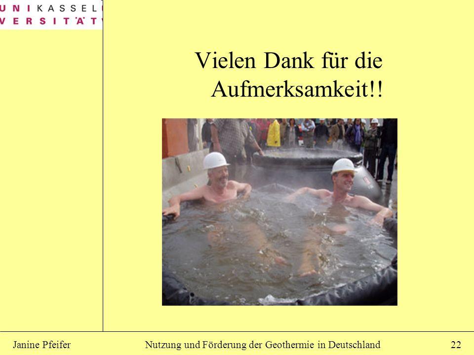 Nutzung und Förderung der Geothermie in DeutschlandJanine Pfeifer22 Vielen Dank für die Aufmerksamkeit!!