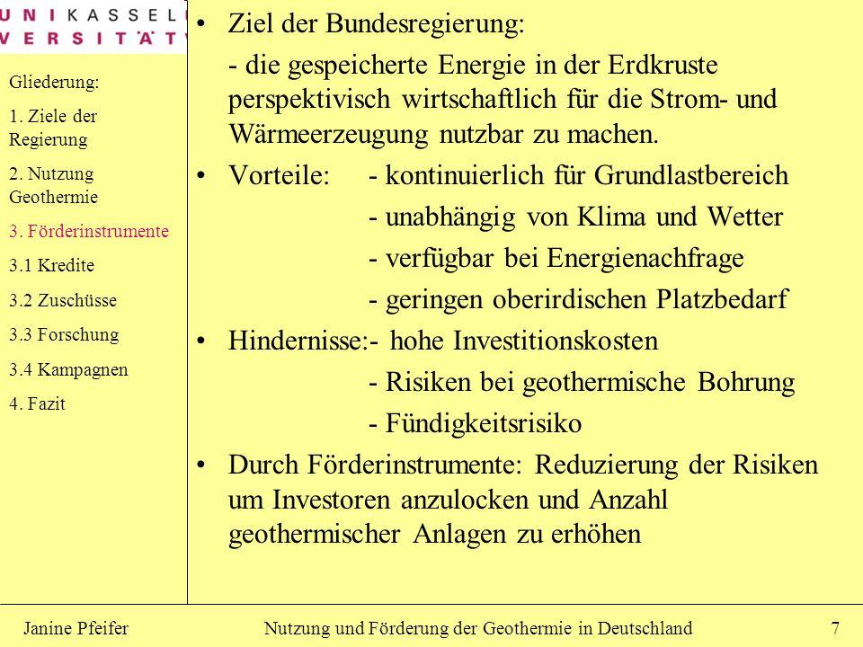 Nutzung und Förderung der Geothermie in DeutschlandJanine Pfeifer7 Ziel der Bundesregierung: - die gespeicherte Energie in der Erdkruste perspektivisc