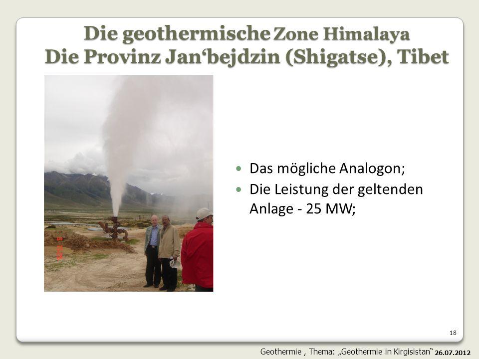 18 Die geothermische Zone Himalaya Die Provinz Janbejdzin (Shigatse), Tibet Das mögliche Analogon; Die Leistung der geltenden Anlage - 25 МW; 26.07.20