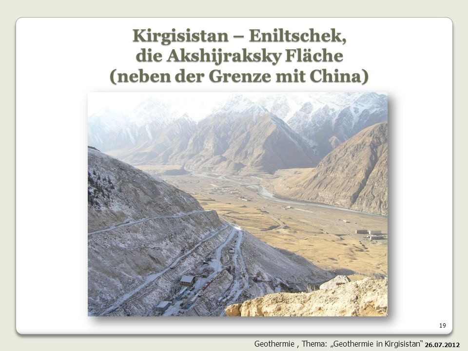 19 Kirgisistan – Eniltschek, die Akshijraksky Fläche (neben der Grenze mit China) 26.07.2012 Geothermie, Thema: Geothermie in Kirgisistan