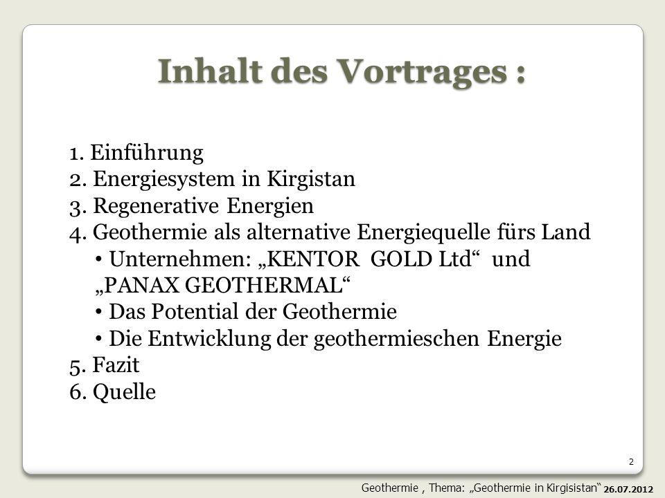 2 Inhalt des Vortrages : 1. Einführung 2. Energiesystem in Kirgistan 3. Regenerative Energien 4. Geothermie als alternative Energiequelle fürs Land Un