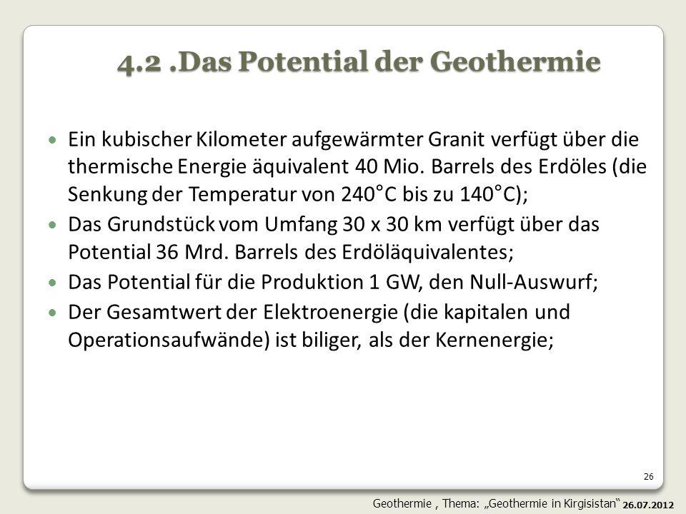 26 Ein kubischer Kilometer aufgewärmter Granit verfügt über die thermische Energie äquivalent 40 Mio. Barrels des Erdöles (die Senkung der Temperatur