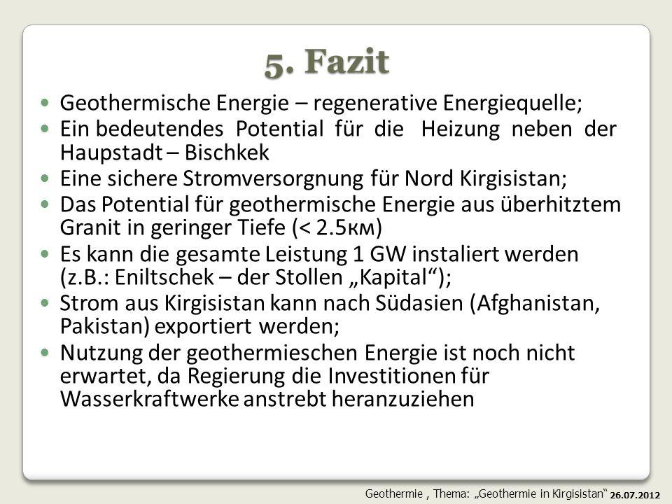 5. Fazit Geothermische Energie – regenerative Energiequelle; Ein bedeutendes Potential für die Heizung neben der Haupstadt – Bischkek Eine sichere Str