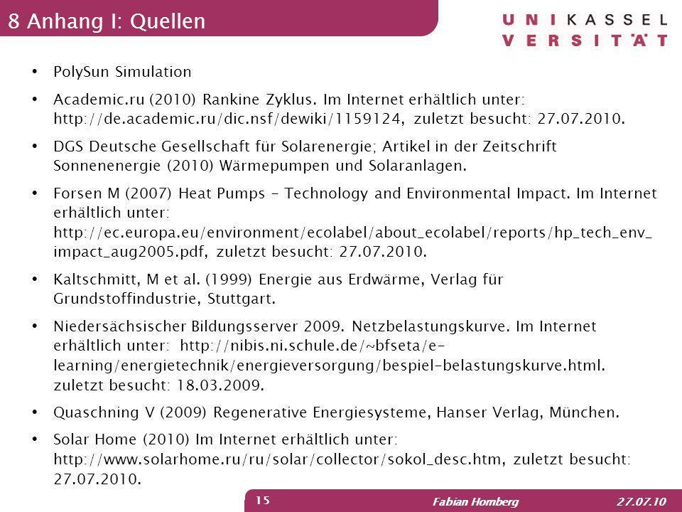 Fabian Homberg 27.07.10 15 8 Anhang I: Quellen PolySun Simulation Academic.ru (2010) Rankine Zyklus. Im Internet erhältlich unter: http://de.academic.