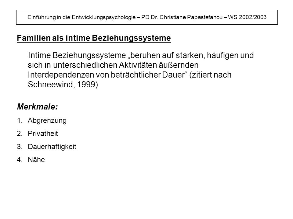 Einführung in die Entwicklungspsychologie – PD Dr. Christiane Papastefanou – WS 2002/2003 Familien als intime Beziehungssysteme Intime Beziehungssyste