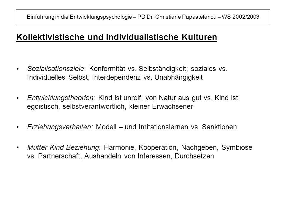 Einführung in die Entwicklungspsychologie – PD Dr. Christiane Papastefanou – WS 2002/2003 Kollektivistische und individualistische Kulturen Sozialisat