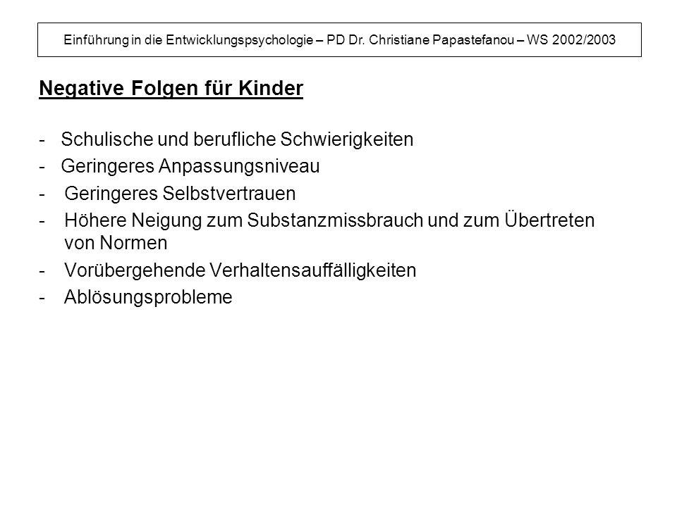 Einführung in die Entwicklungspsychologie – PD Dr. Christiane Papastefanou – WS 2002/2003 Negative Folgen für Kinder - Schulische und berufliche Schwi