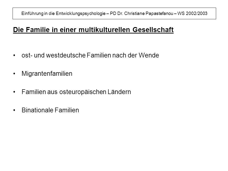 Einführung in die Entwicklungspsychologie – PD Dr. Christiane Papastefanou – WS 2002/2003 Die Familie in einer multikulturellen Gesellschaft ost- und