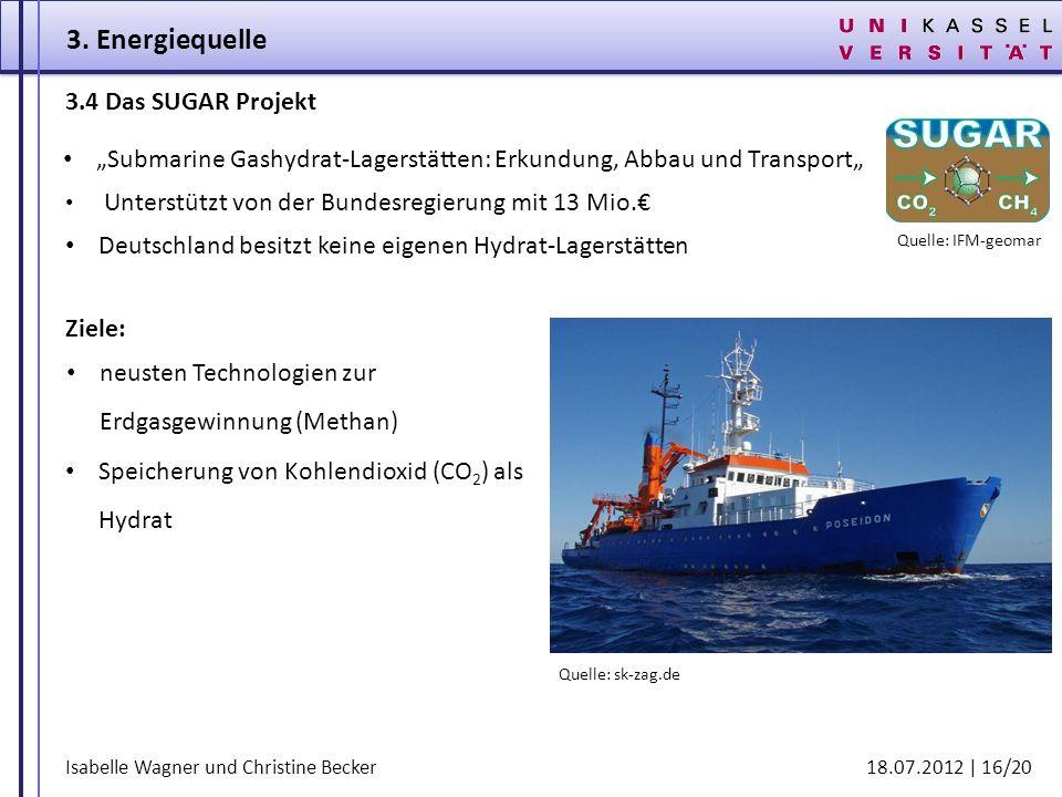 Isabelle Wagner und Christine Becker 18.07.2012 | 16/20 3.4 Das SUGAR Projekt Submarine Gashydrat-Lagerstätten: Erkundung, Abbau und Transport Quelle: