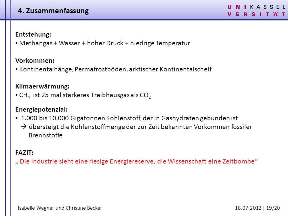 Isabelle Wagner und Christine Becker 18.07.2012 | 19/20 4. Zusammenfassung Entstehung: Methangas + Wasser + hoher Druck + niedrige Temperatur Vorkomme