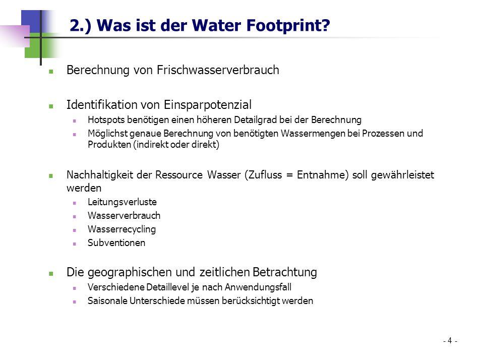 2.) Was ist der Water Footprint? Berechnung von Frischwasserverbrauch Identifikation von Einsparpotenzial Hotspots benötigen einen höheren Detailgrad