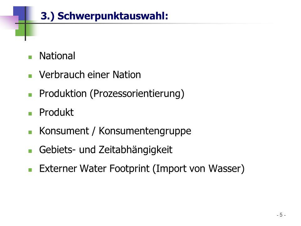 3.) Schwerpunktauswahl: - 5 - National Verbrauch einer Nation Produktion (Prozessorientierung) Produkt Konsument / Konsumentengruppe Gebiets- und Zeit