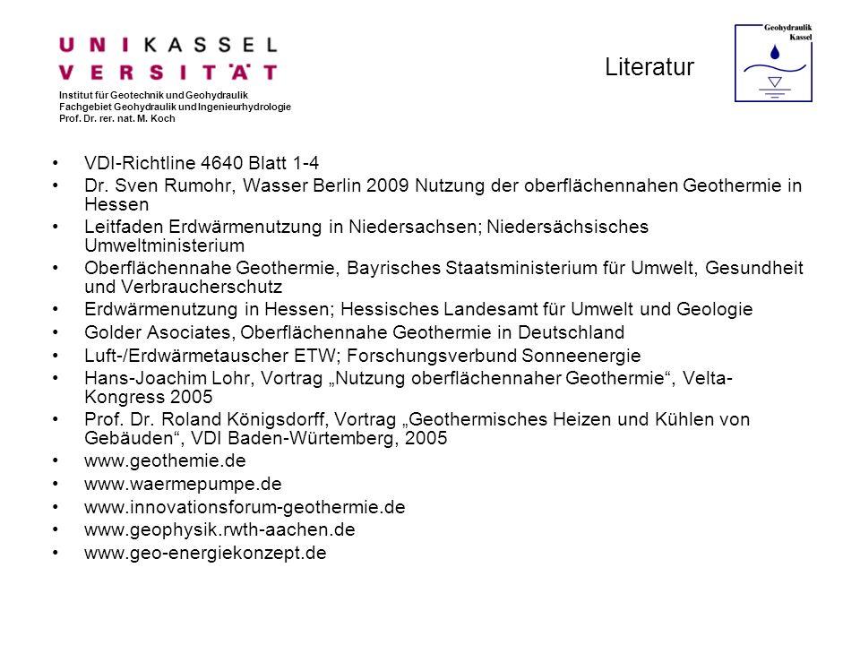 Literatur VDI-Richtline 4640 Blatt 1-4 Dr. Sven Rumohr, Wasser Berlin 2009 Nutzung der oberflächennahen Geothermie in Hessen Leitfaden Erdwärmenutzung