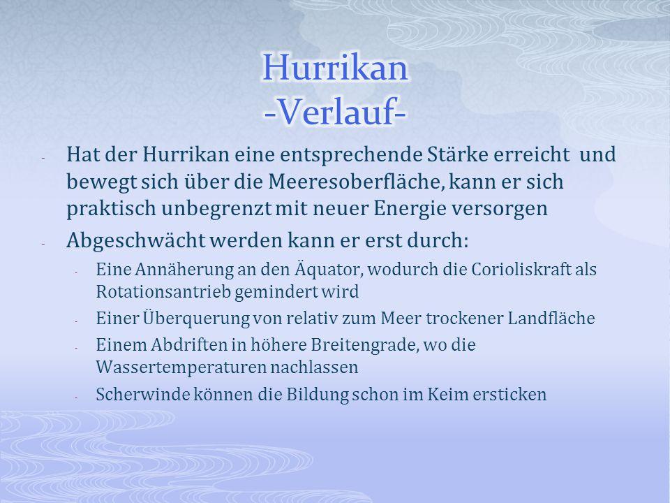 - Hat der Hurrikan eine entsprechende Stärke erreicht und bewegt sich über die Meeresoberfläche, kann er sich praktisch unbegrenzt mit neuer Energie v