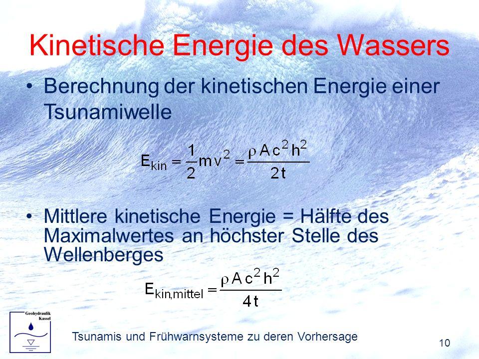 Berechnung der kinetischen Energie einer Tsunamiwelle Kinetische Energie des Wassers 10 Tsunamis und Frühwarnsysteme zu deren Vorhersage Mittlere kine