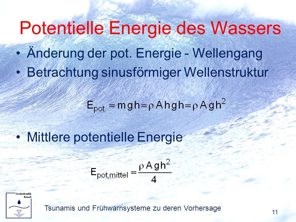 Änderung der pot. Energie - Wellengang Betrachtung sinusförmiger Wellenstruktur Potentielle Energie des Wassers 11 Tsunamis und Frühwarnsysteme zu der