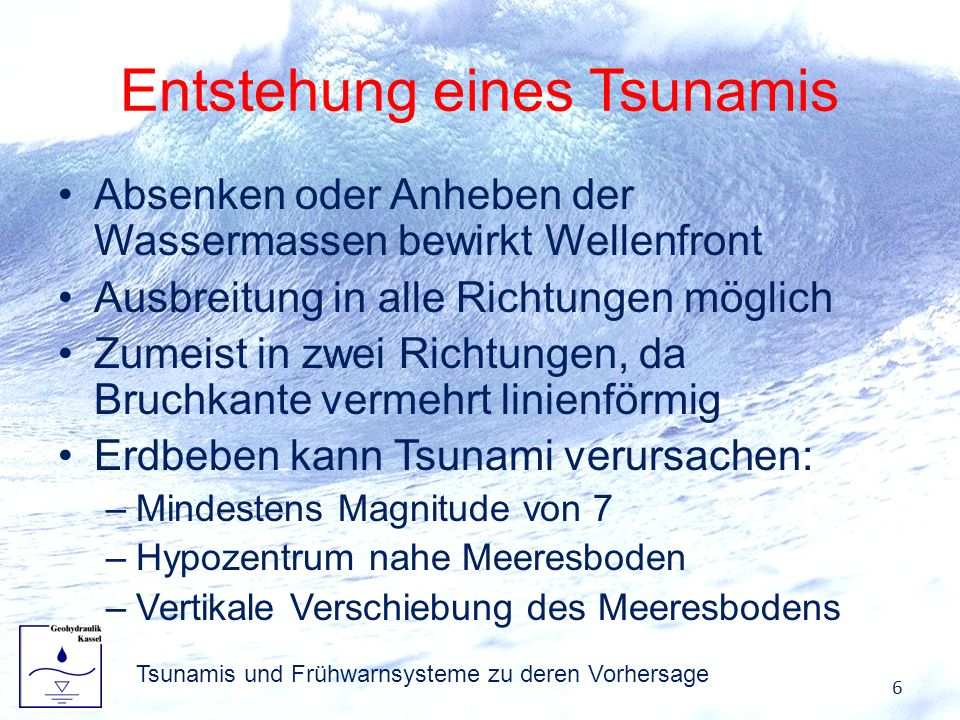 Entstehung eines Tsunamis Absenken oder Anheben der Wassermassen bewirkt Wellenfront Ausbreitung in alle Richtungen möglich Zumeist in zwei Richtungen
