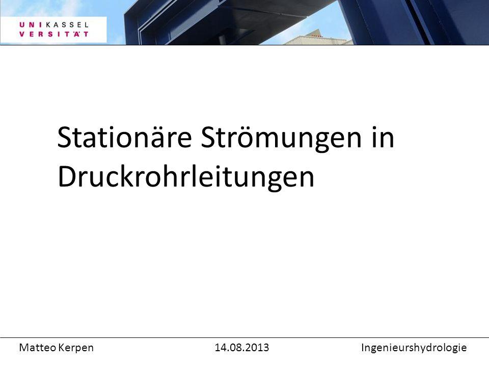 Matteo Kerpen14.08.2013Ingenieurshydrologie Stationäre Strömungen in Druckrohrleitungen