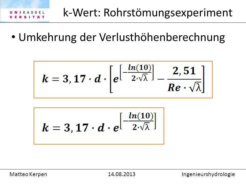 Umkehrung der Verlusthöhenberechnung k-Wert: Rohrstömungsexperiment Matteo Kerpen14.08.2013Ingenieurshydrologie
