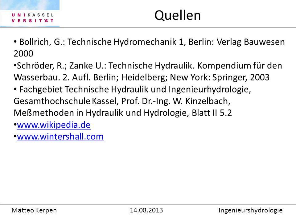 Bollrich, G.: Technische Hydromechanik 1, Berlin: Verlag Bauwesen 2000 Schröder, R.; Zanke U.: Technische Hydraulik.