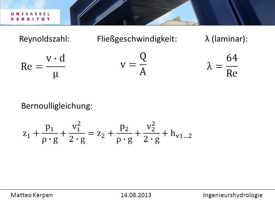 Reynoldszahl: Zusätzliche Formeln Matteo Kerpen14.08.2013Ingenieurshydrologie Fließgeschwindigkeit:λ (laminar): Bernoulligleichung: