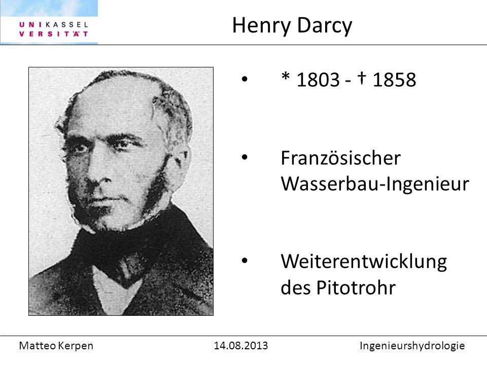 * 1803 - 1858 Französischer Wasserbau-Ingenieur Weiterentwicklung des Pitotrohr Henry Darcy Matteo Kerpen14.08.2013Ingenieurshydrologie