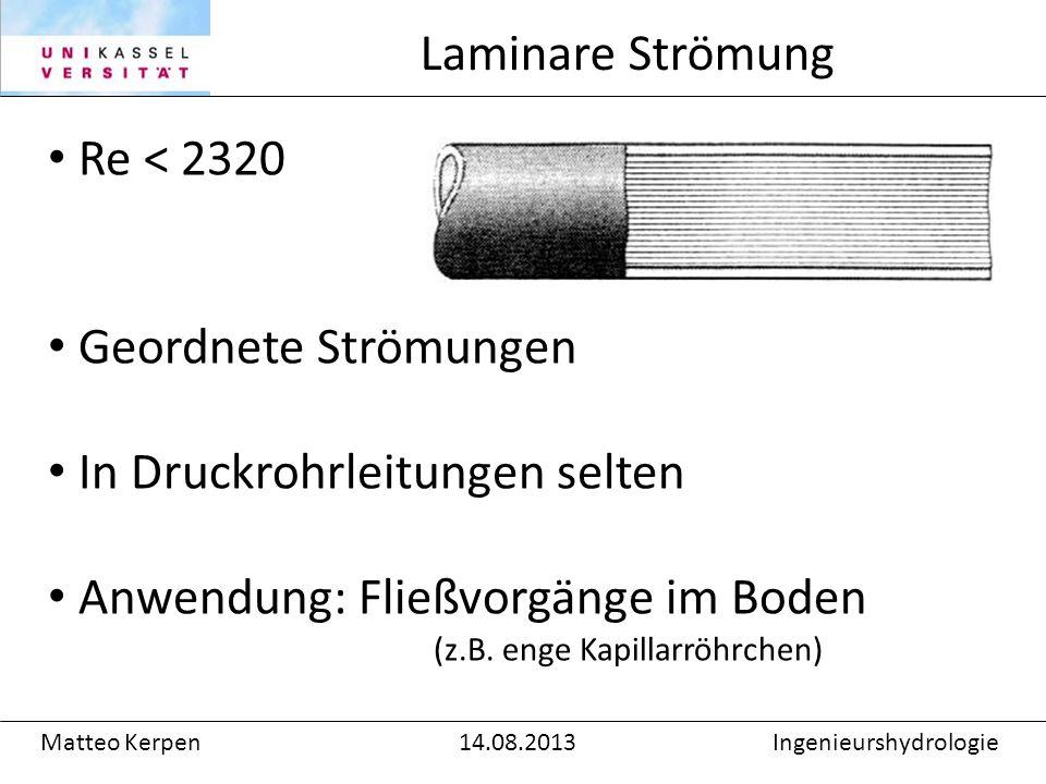 Re < 2320 Geordnete Strömungen In Druckrohrleitungen selten Anwendung: Fließvorgänge im Boden (z.B.