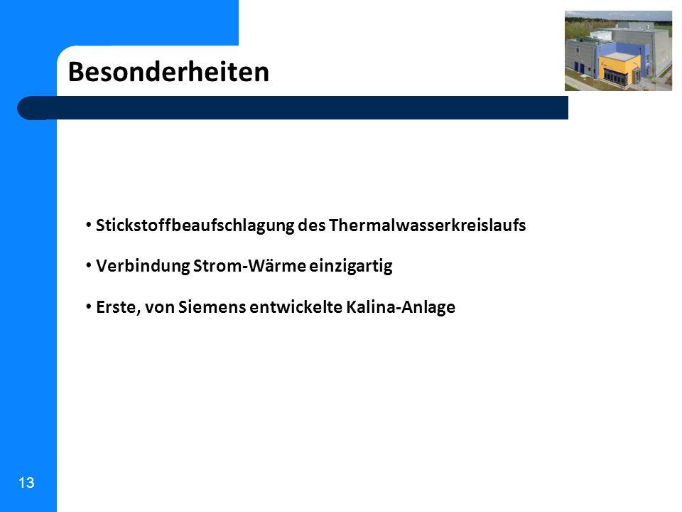 13 Besonderheiten Stickstoffbeaufschlagung des Thermalwasserkreislaufs Verbindung Strom-Wärme einzigartig Erste, von Siemens entwickelte Kalina-Anlage