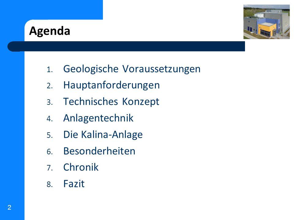 2 Agenda 1. Geologische Voraussetzungen 2. Hauptanforderungen 3. Technisches Konzept 4. Anlagentechnik 5. Die Kalina-Anlage 6. Besonderheiten 7. Chron