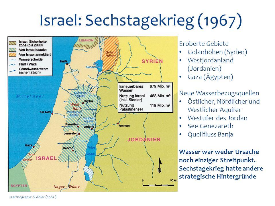 Karthograpie: S.Adler (2001 ) Israel: Sechstagekrieg (1967) Eroberte Gebiete Golanhöhen (Syrien) Westjordanland (Jordanien) Gaza (Ägypten) Neue Wasser