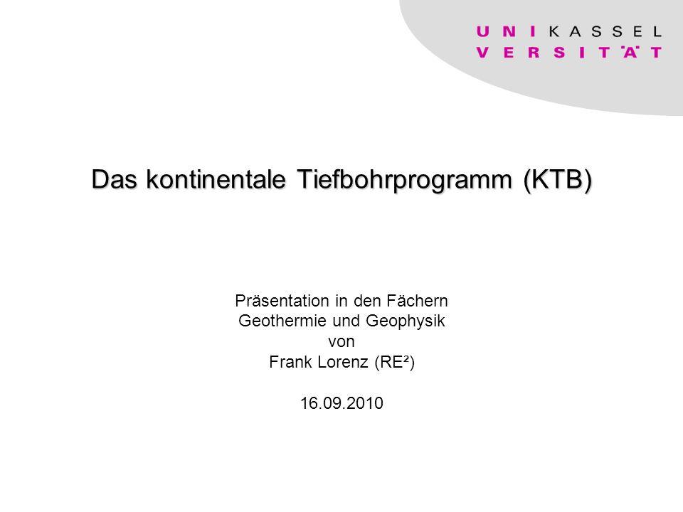 Frank Lorenz Das kontinentale Tiefbohrprogramm Das kontinentale Tiefbohrprogramm (KTB) Präsentation in den Fächern Geothermie und Geophysik von Frank Lorenz (RE²) 16.09.2010