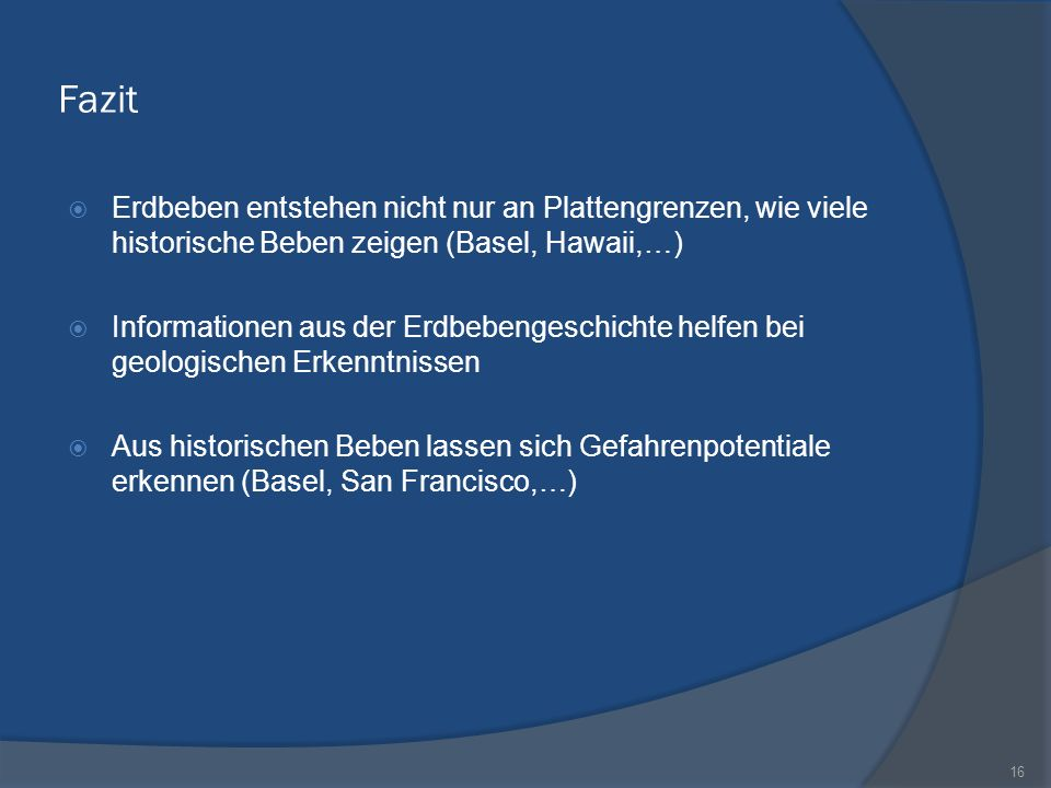 Fazit Erdbeben entstehen nicht nur an Plattengrenzen, wie viele historische Beben zeigen (Basel, Hawaii,…) Informationen aus der Erdbebengeschichte he