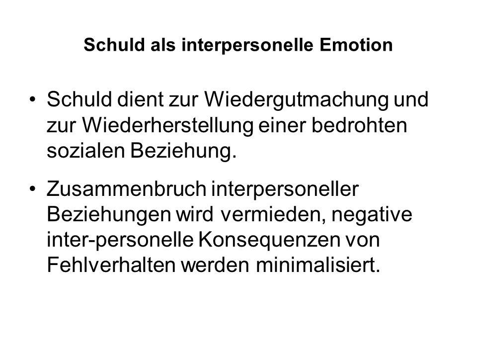 Schuld als interpersonelle Emotion Schuld dient zur Wiedergutmachung und zur Wiederherstellung einer bedrohten sozialen Beziehung. Zusammenbruch inter